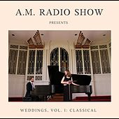 Weddings, Vol. I: Classical by A.M. Radio Show
