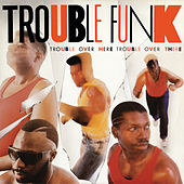 Trouble Over Here, Trouble Over There by Trouble Funk
