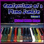 Confessions of a Piano Junkie, Volume 1 by Richard Melvin Brown