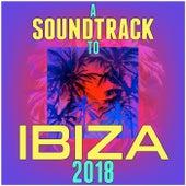 A Soundtrack to Ibiza 2018 di Various Artists