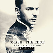 The Edge (Remixes) [feat. Livingstone] von Smash