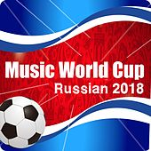 Music World Cup Russian 2018 (The Football Compilation) by Various Artists