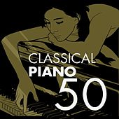Classical Piano 50 by Various Artists