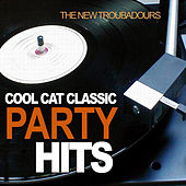 Cool Cat Classic Party Hits by The New Troubadours