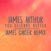 You Deserve Better (James Carter Remix) von James Arthur
