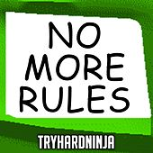 No More Rules by TryHardNinja