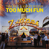 Too Much Fun by Tom Ball & Kenny Sultan