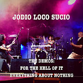The Demos: for the Hell of It. Everything About Nothing di JLS Jodio Loco Sucio