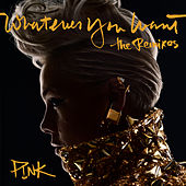 Whatever You Want (The Remixes) de Pink