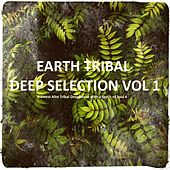 Earth Tribal Deep Selection, Vol. 1 by Various Artists