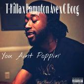 You Ain't Poppin' by T.Killa