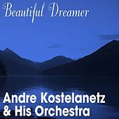 Beautiful Dreamer de Andre Kostelanetz And His Orchestra