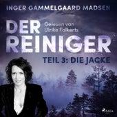 Der Reiniger, Teil 3: Die Jacke (Ungekürzt) von Inger Gammelgaard Madsen