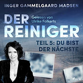 Der Reiniger, Teil 5: Du bist der Nächste (Ungekürzt) von Inger Gammelgaard Madsen