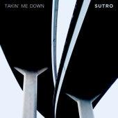 Takin' Me Down von Sutro
