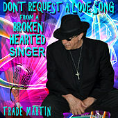 Don't Request a Love Song from a Broken Hearted Singer by Trade Martin