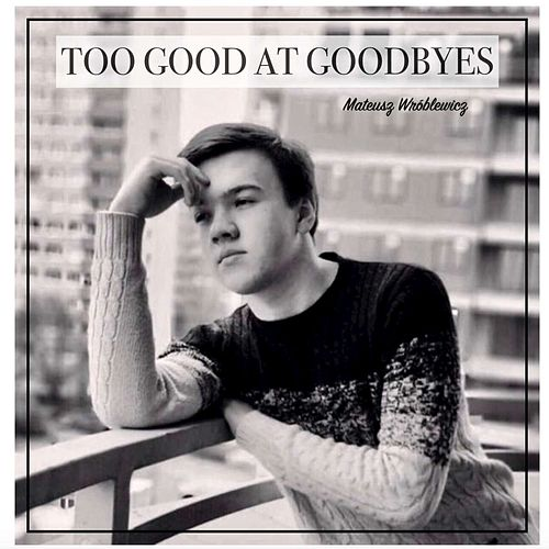 Too Good at Goodbyes by The British School in the Netherlands - SSV