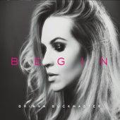 Begin by Briana Buckmaster