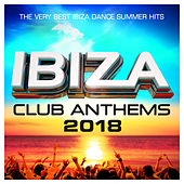 Ibiza Club Anthems 2018 - The Very Best Ibiza Dance Summer Hits de Various Artists