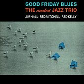 Good Friday Blues: The Modest Jazz Trio by Jim Hall