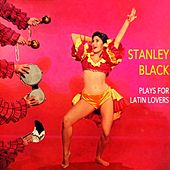 Plays For Latin Lovers by Stanley Black