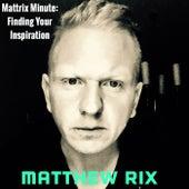 Mattrix Minute: Finding Your Inspiration by Matthew Rix