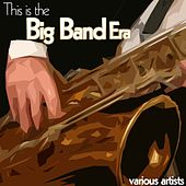 This Is The Big Band Era von Various Artists