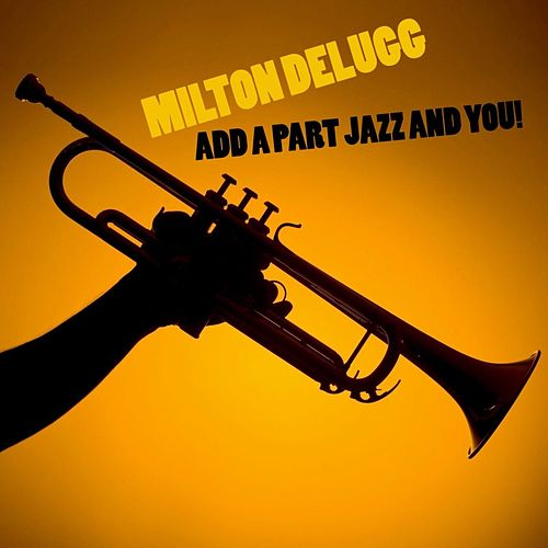 Add A Part Jazz And You! de Milton DeLugg