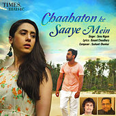 Chaahaton Ke Saaye Mein - Single by Sonu Nigam