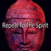 Repeal To The Spirit von Entspannungsmusik