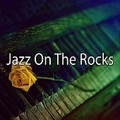 Jazz On The Rocks by Chillout Lounge