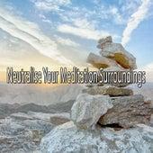 Neutralise Your Meditation Surroundings de Meditación Música Ambiente