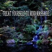 Treat Yourself To Mind Massage von Massage Therapy Music