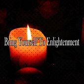 Bring Yourself To Enlightenment von Lullabies for Deep Meditation