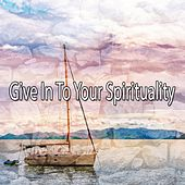 Give In To Your Spirituality von Entspannungsmusik