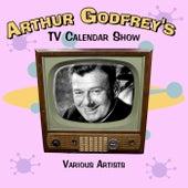 Arthur Godfrey's TV Calendar Show de Various Artists