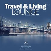 Travel & Living Lounge (Traveling Chillout Mood) [Compiled by Marga Sol] by Various Artists