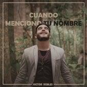 Cuando Menciono Tu Nombre by Víctor Robles