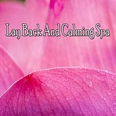 Lay Back And Calming Spa by Relaxing Spa Music