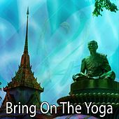 Bring On The Yoga by Asian Traditional Music