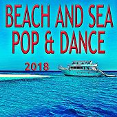 Beach And Sea Pop & Dance 2018 von Various Artists