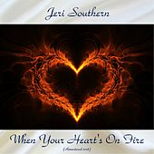 When Your Heart's On Fire (Remastered 2018) von Jeri Southern