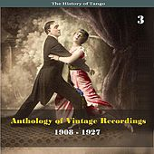 The History of Tango - Anthology of Vintage Recordings (1908 - 1927), Volume 3 by Various Artists