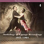 The History of Tango - Anthology of Vintage Recordings (1911 - 1924), Volume 4 by Various Artists