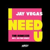 I Need U (The Remixes) de Jay Vegas
