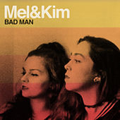 Bad Man - Single by Mel & Kim