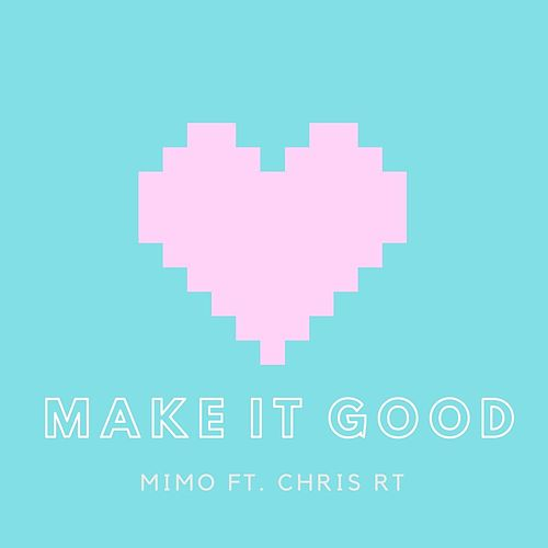 Make It Good (feat. Chris Rt) by Mimo