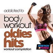 Addicted to Body Workout Oldies Hits Workout Compilation by Various Artists