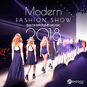 Modern Fashion Show Background Music 2018 (Electronic Songs for Runway, Stylish Fashion Lounge) von Various Artists
