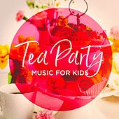 Tea Party Music for Kids by Various Artists